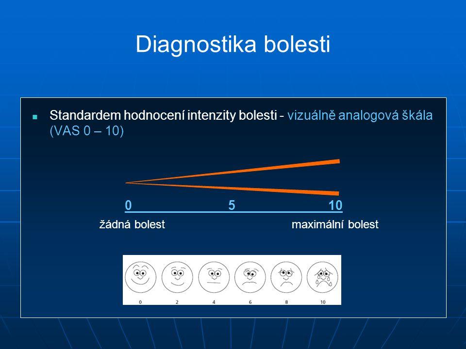 Standardem hodnocení intenzity bolesti - vizuálně analogová škála (VAS 0 – 10) 0 5 10 žádná bolest maximální bolest Diagnostika bolesti