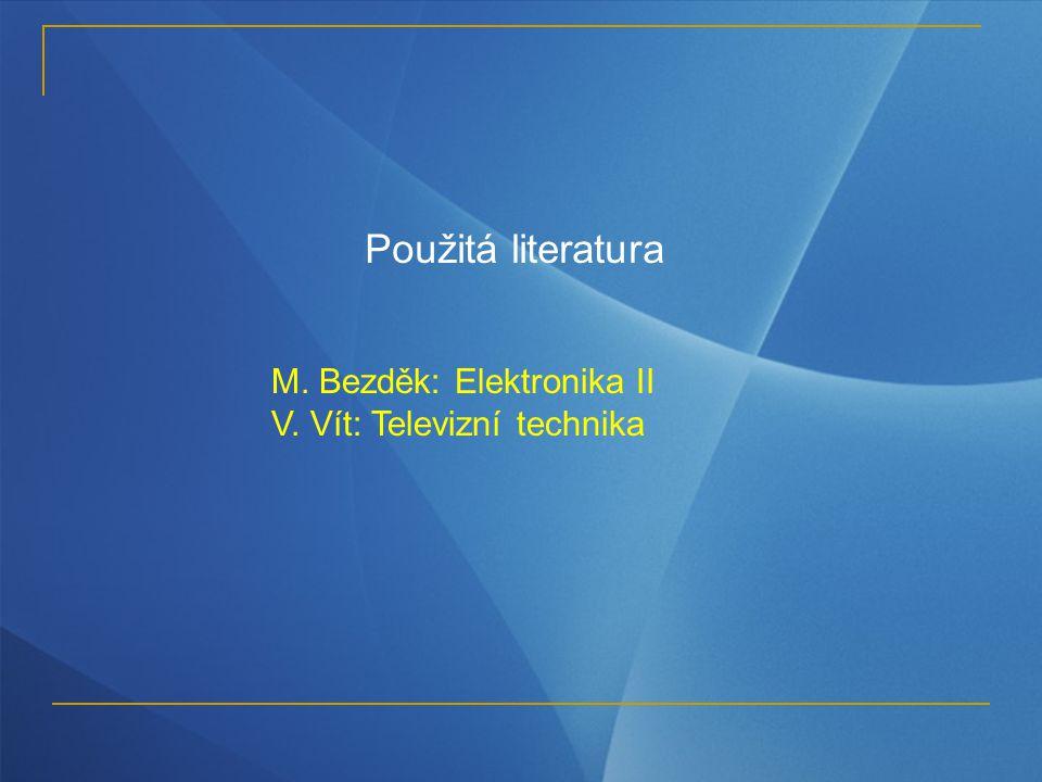 Použitá literatura M. Bezděk: Elektronika II V. Vít: Televizní technika