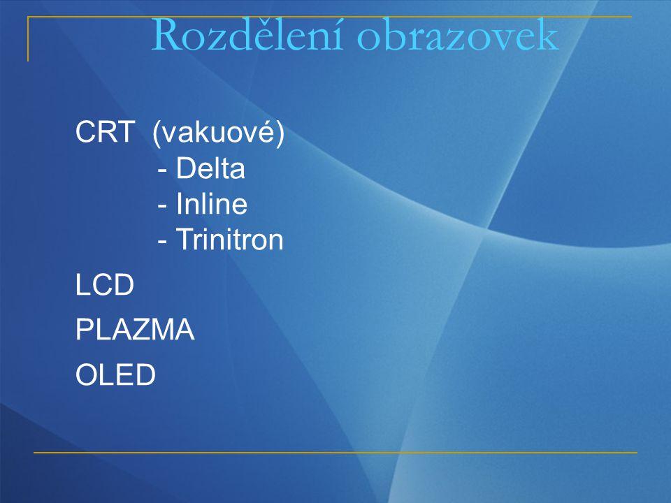 Rozdělení obrazovek CRT (vakuové) - Delta - Inline - Trinitron LCD PLAZMA OLED