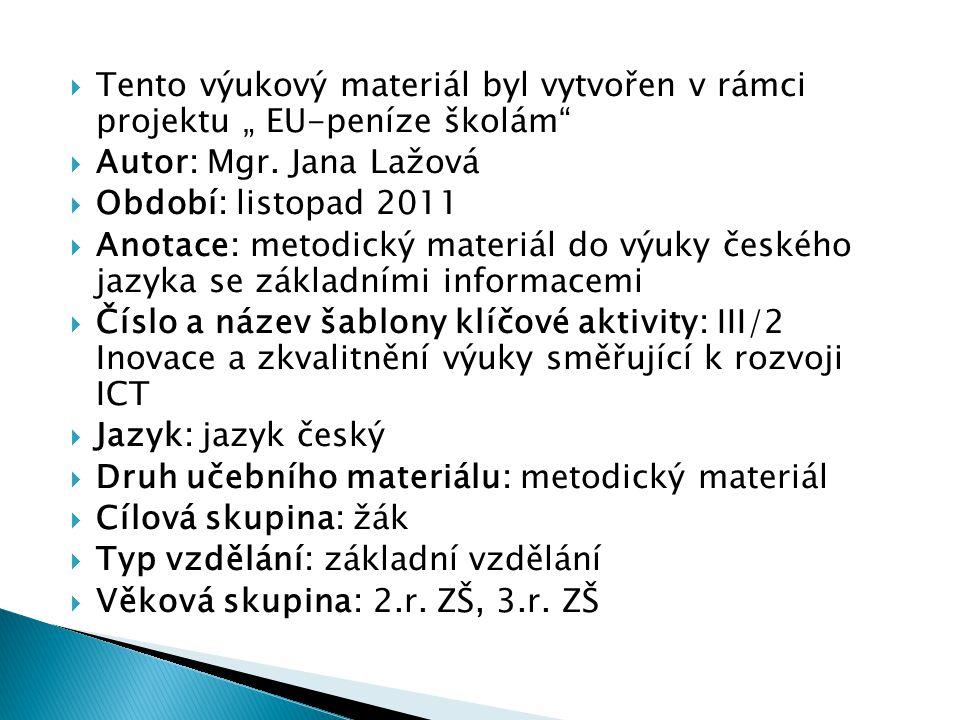 """ Tento výukový materiál byl vytvořen v rámci projektu """" EU-peníze školám""""  Autor: Mgr. Jana Lažová  Období: listopad 2011  Anotace: metodický mate"""