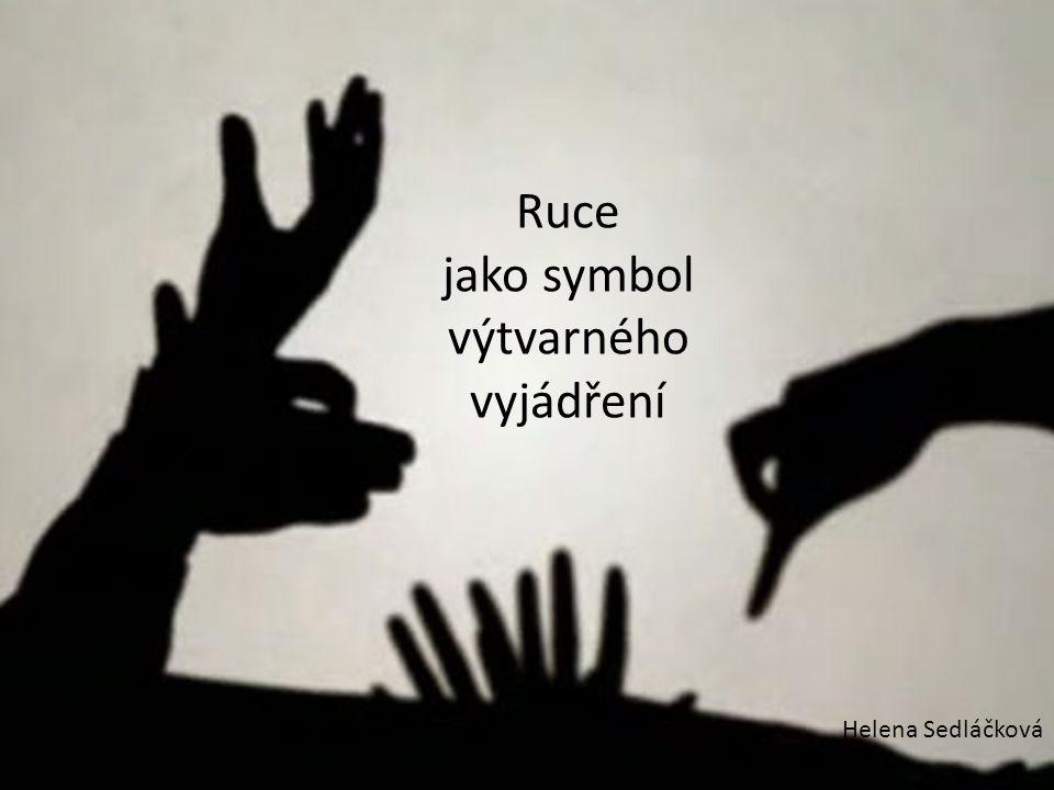 Ruce jako symbol výtvarného vyjádření Helena Sedláčková