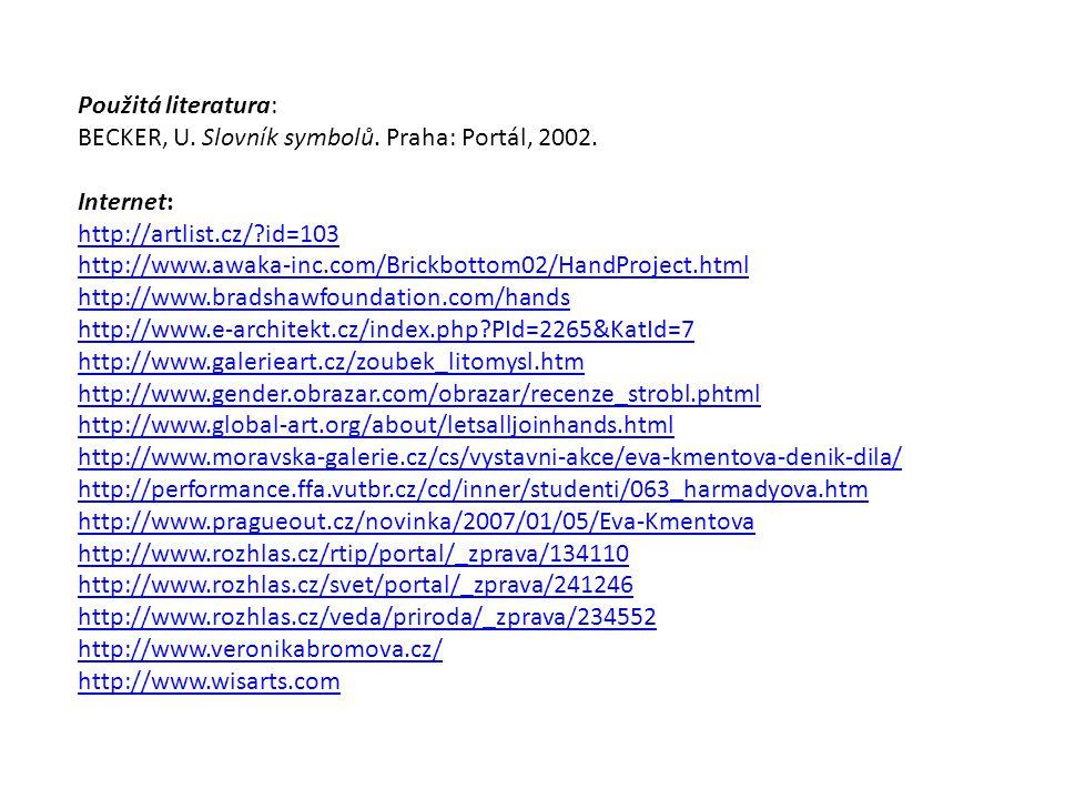 Použitá literatura: BECKER, U. Slovník symbolů. Praha: Portál, 2002. Internet: http://artlist.cz/?id=103 http://www.awaka-inc.com/Brickbottom02/HandPr