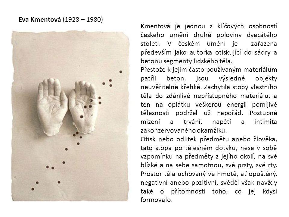 Eva Kmentová (1928 – 1980) Kmentová je jednou z klíčových osobností českého umění druhé poloviny dvacátého století. V českém umění je zařazena předevš
