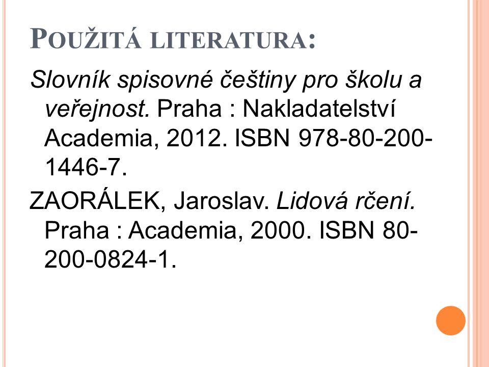 P OUŽITÁ LITERATURA : Slovník spisovné češtiny pro školu a veřejnost.