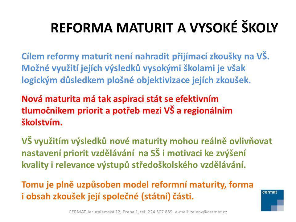 MODEL REFORMNÍ MATURITY Maturitní zkouška se skládá ze 2 částí: 1.SPOLEČNÁ (STÁTNÍ) celostátně standardizovaná: a)Zadání zkoušek b)Administrace zkoušek c)Vyhodnocení výsledků zkoušek d)Interpretace výsledků zkoušek 2.PROFILOVÁ (ŠKOLNÍ) standardizace pouze na úrovni školy CERMAT, Jeruzalémská 12, Praha 1, tel: 224 507 889, e-mail: zeleny@cermat.cz