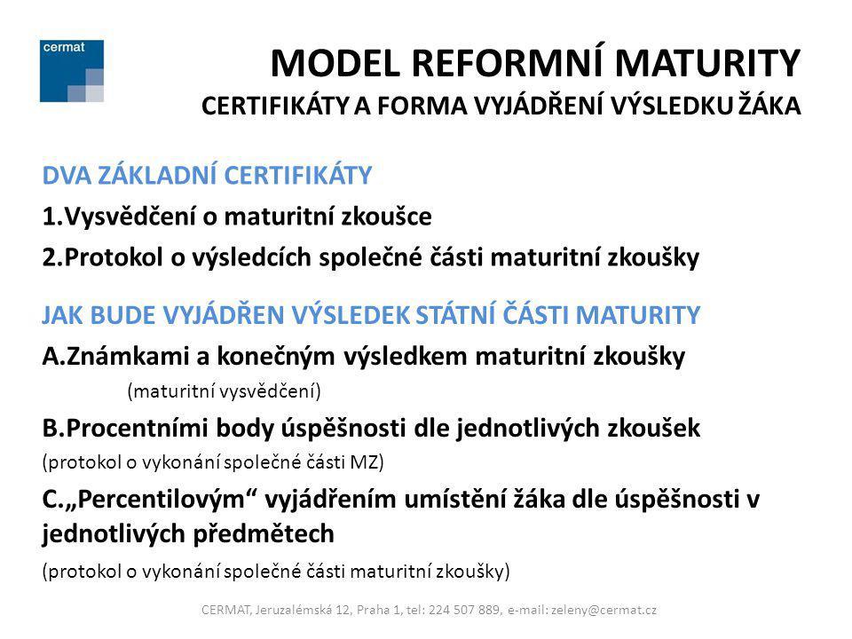 MODEL REFORMNÍ MATURITY CERTIFIKÁTY A FORMA VYJÁDŘENÍ VÝSLEDKU ŽÁKA DVA ZÁKLADNÍ CERTIFIKÁTY 1.Vysvědčení o maturitní zkoušce 2.Protokol o výsledcích