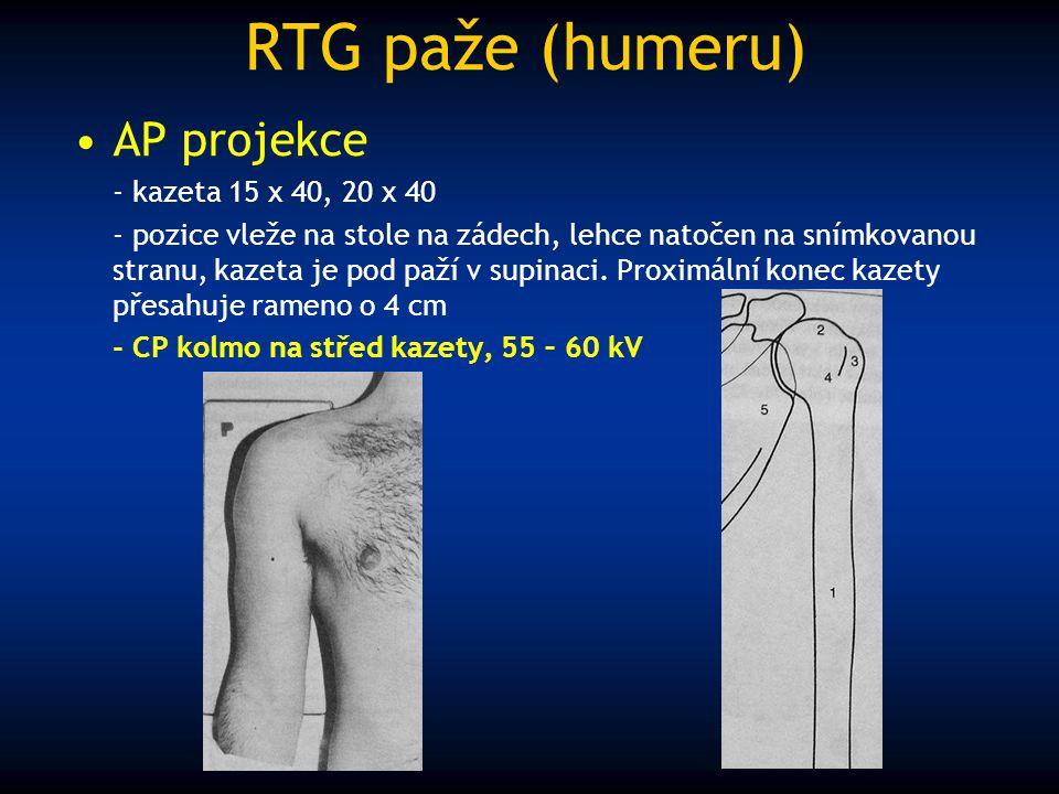 RTG paže (humeru) AP projekce - kazeta 15 x 40, 20 x 40 - pozice vleže na stole na zádech, lehce natočen na snímkovanou stranu, kazeta je pod paží v s