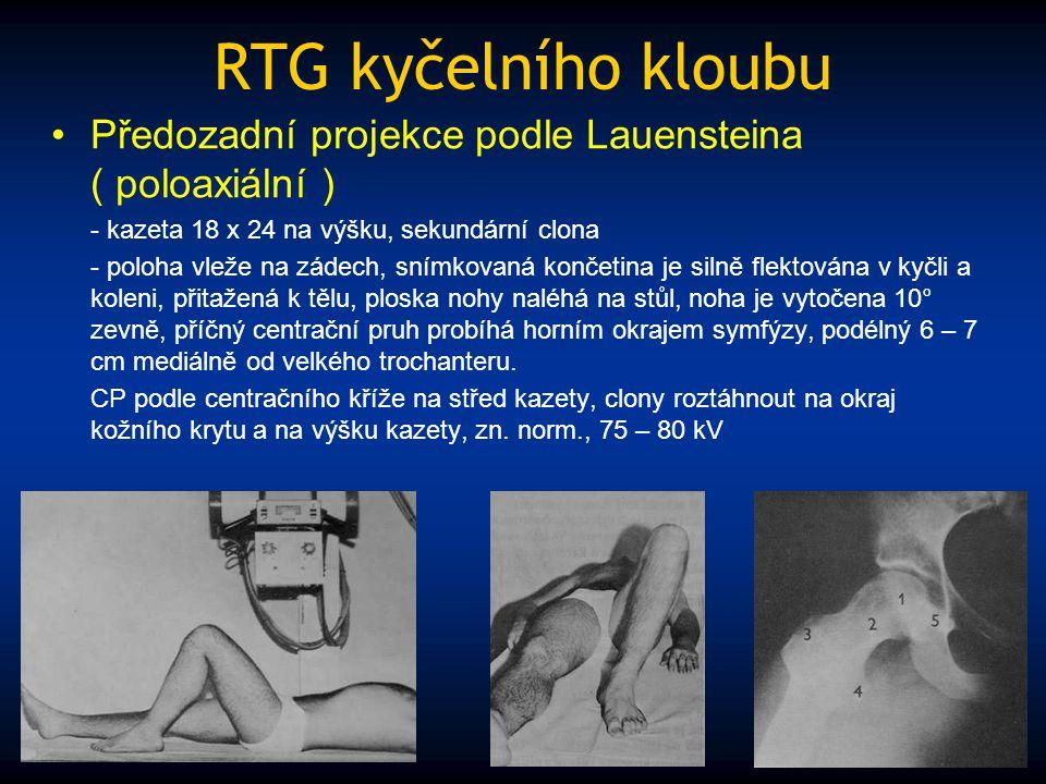 RTG kyčelního kloubu Předozadní projekce podle Lauensteina ( poloaxiální ) - kazeta 18 x 24 na výšku, sekundární clona - poloha vleže na zádech, snímk