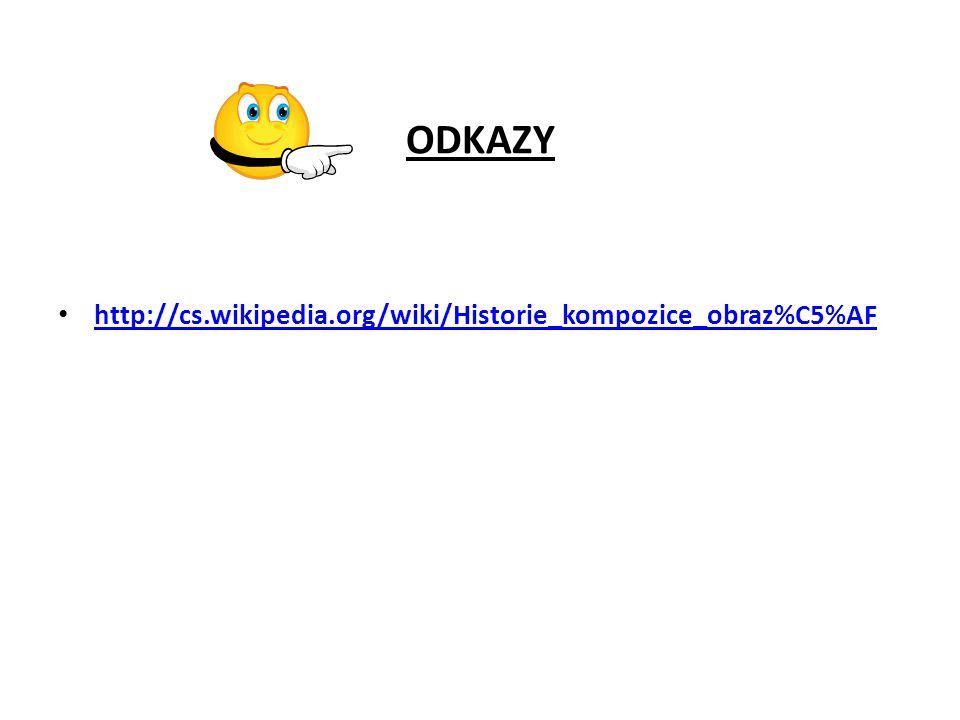 ODKAZY http://cs.wikipedia.org/wiki/Historie_kompozice_obraz%C5%AF