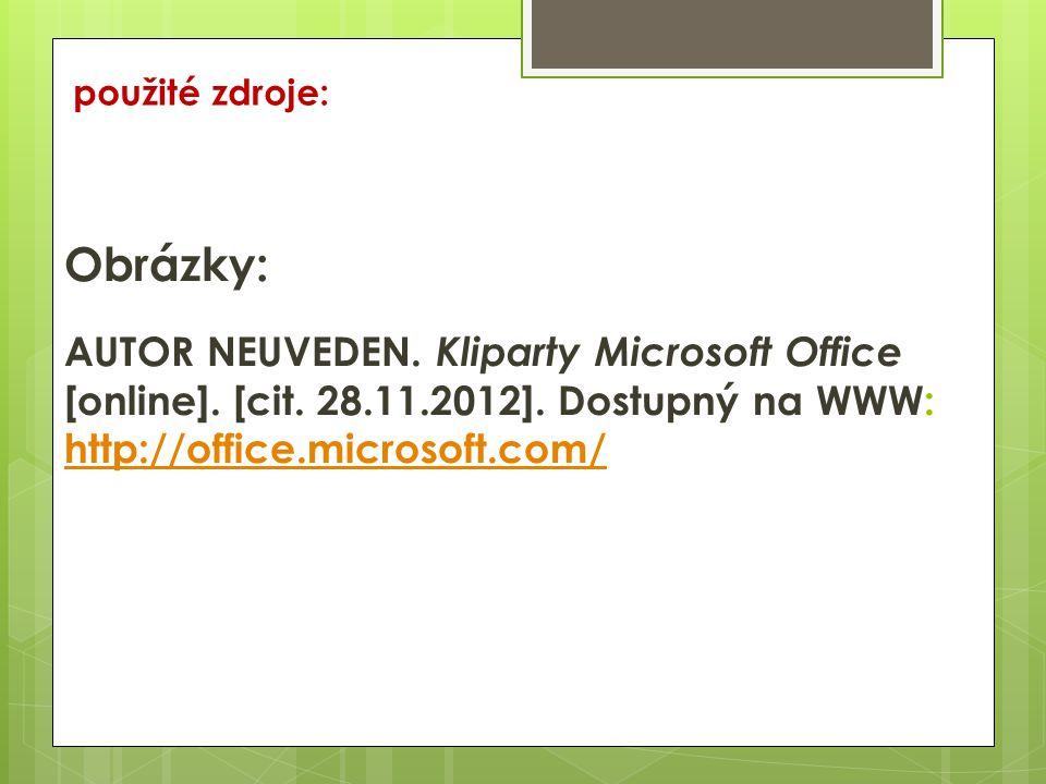 použité zdroje: Obrázky: AUTOR NEUVEDEN.Kliparty Microsoft Office [online].