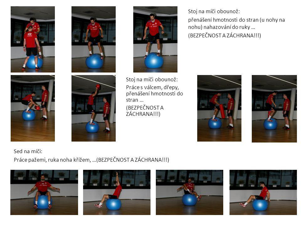 Gym ball: Vzpor na loktech, na propnutých pažích jedna noha nahoru … Klek na míči: změny poloh trupu i paží, sed na paty, nahazování …