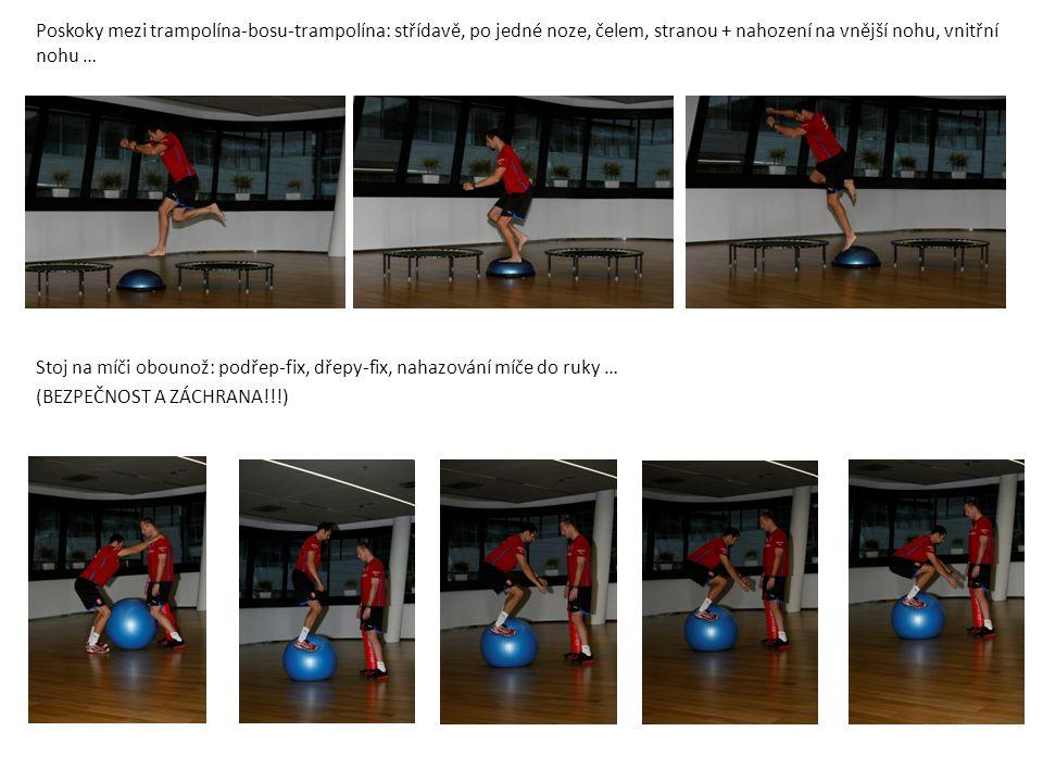 Stoj na míči obounož: přenášení hmotnosti do stran (u nohy na nohu) nahazování do ruky … (BEZPEČNOST A ZÁCHRANA!!!) Stoj na míči obounož: Práce s válcem, dřepy, přenášení hmotnosti do stran … (BEZPEČNOST A ZÁCHRANA!!!) Sed na míči: Práce pažemi, ruka noha křížem, …(BEZPEČNOST A ZÁCHRANA!!!)