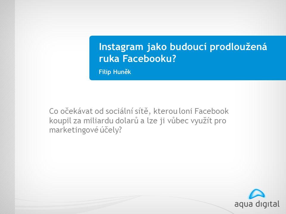Instagram jako budoucí prodloužená ruka Facebooku.