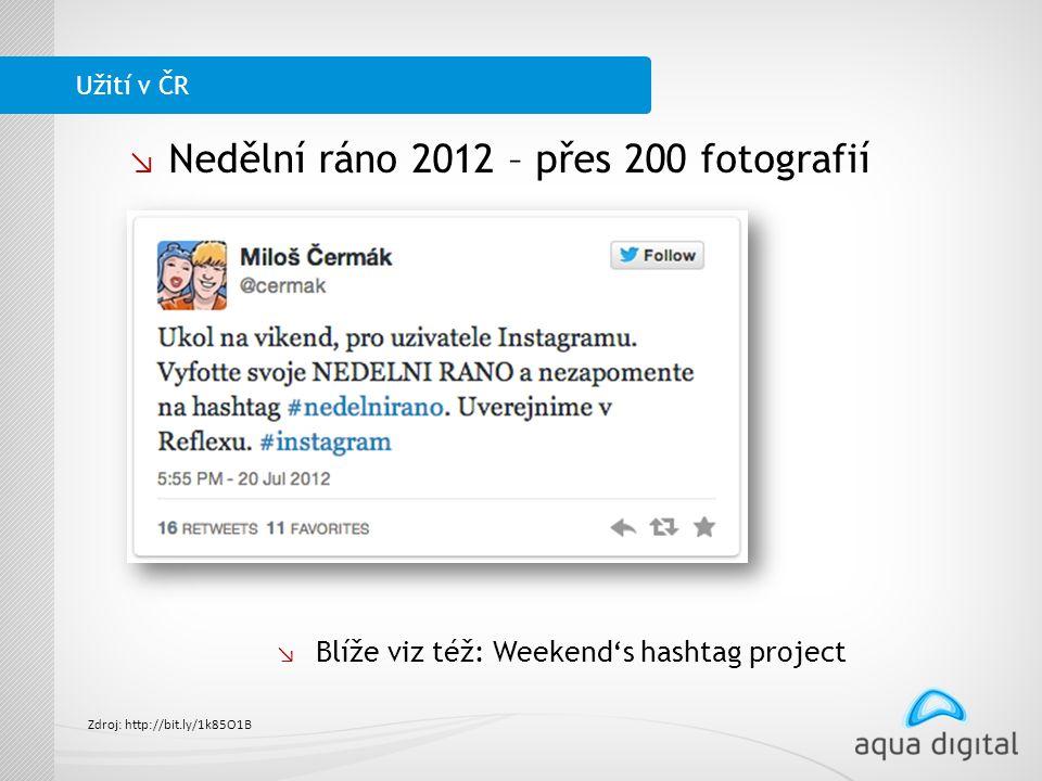 ↘ Nedělní ráno 2012 – přes 200 fotografií Užití v ČR ↘ Blíže viz též: Weekend's hashtag project Zdroj: http://bit.ly/1k85O1B