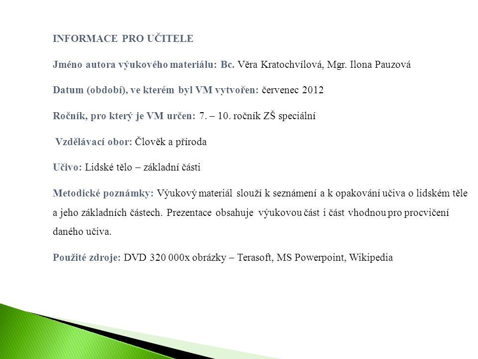 INFORMACE PRO UČITELE Jméno autora výukového materiálu: Bc. Věra Kratochvílová, Mgr. Ilona Pauzová Datum (období), ve kterém byl VM vytvořen: červenec