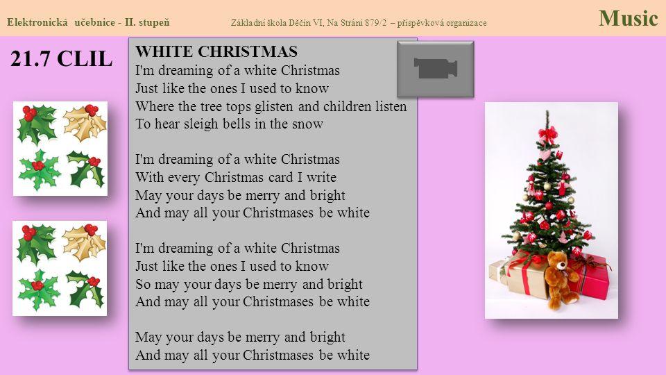 21.7 CLIL Elektronická učebnice - II. stupeň Základní škola Děčín VI, Na Stráni 879/2 – příspěvková organizace Music WHITE CHRISTMAS I'm dreaming of a