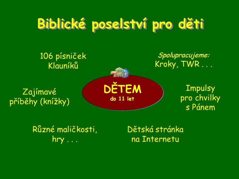 Biblické poselství pro děti DĚTEM do 11 let DĚTEM do 11 let 106 písniček Klauníků Zajímavé příběhy (knížky) Různé maličkosti, hry...