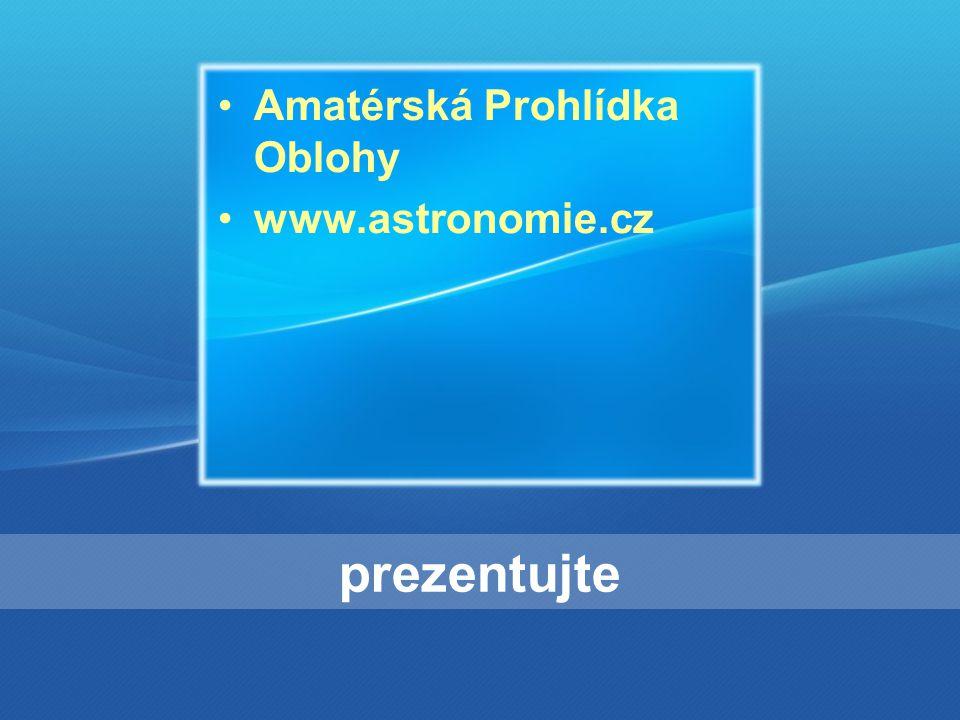 prezentujte Amatérská Prohlídka Oblohy www.astronomie.cz