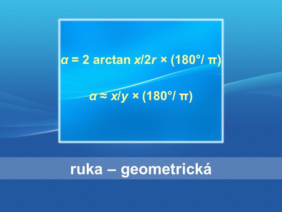 ruka – geometrická α = 2 arctan x/2r × (180°/ π) α ≈ x/y × (180°/ π)