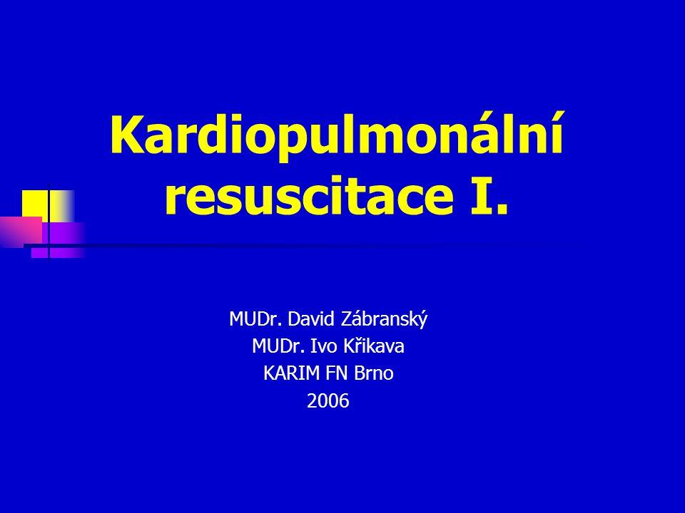 Kardiopulmonální resuscitace I. MUDr. David Zábranský MUDr. Ivo Křikava KARIM FN Brno 2006