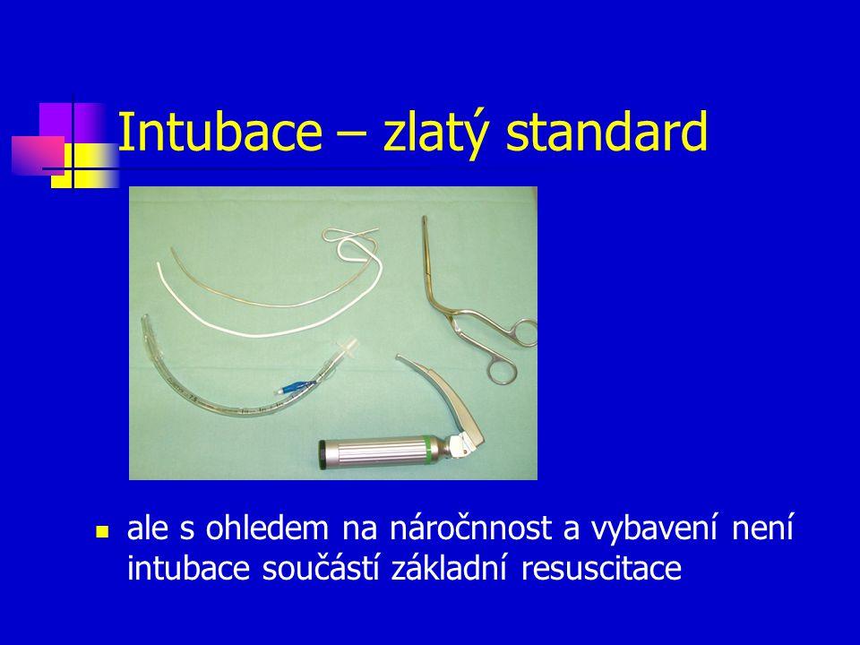 Intubace – zlatý standard ale s ohledem na náročnnost a vybavení není intubace součástí základní resuscitace