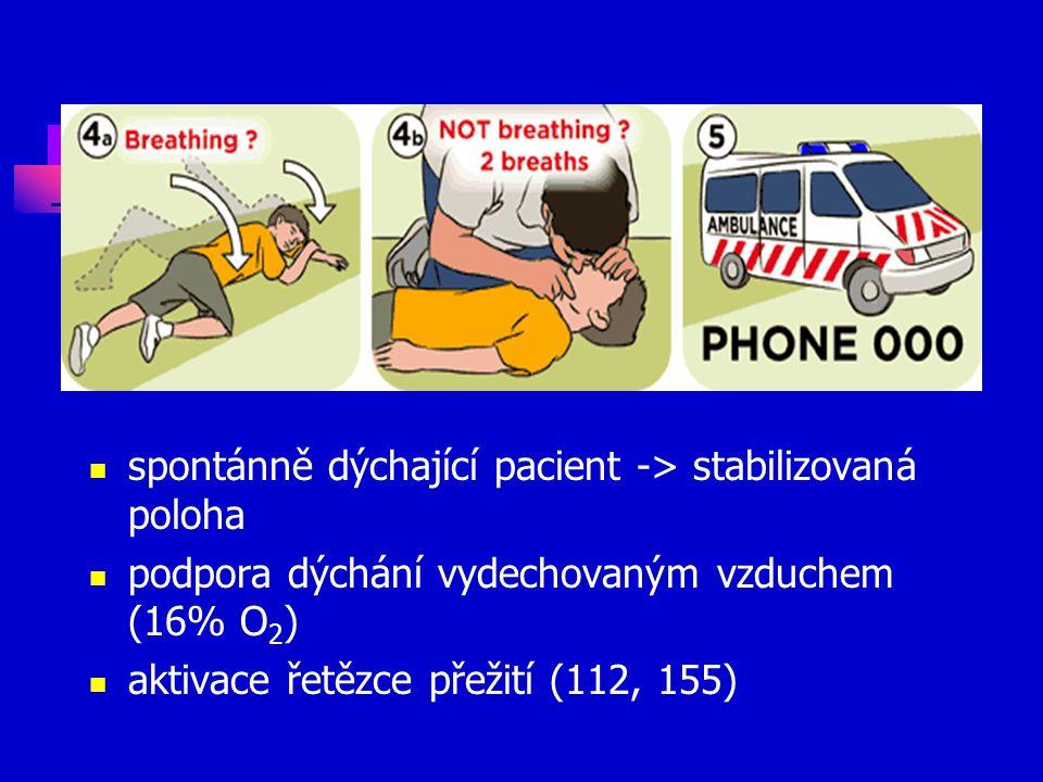 spontánně dýchající pacient -> stabilizovaná poloha podpora dýchání vydechovaným vzduchem (16% O 2 ) aktivace řetězce přežití (112, 155)