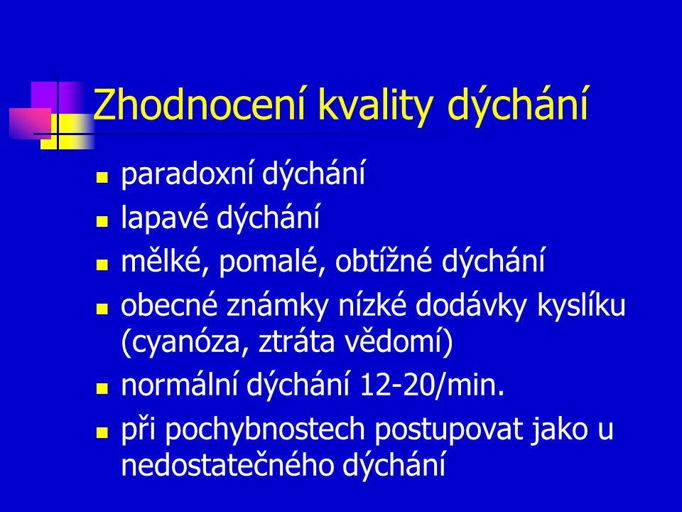 Zhodnocení kvality dýchání paradoxní dýchání lapavé dýchání mělké, pomalé, obtížné dýchání obecné známky nízké dodávky kyslíku (cyanóza, ztráta vědomí) normální dýchání 12-20/min.