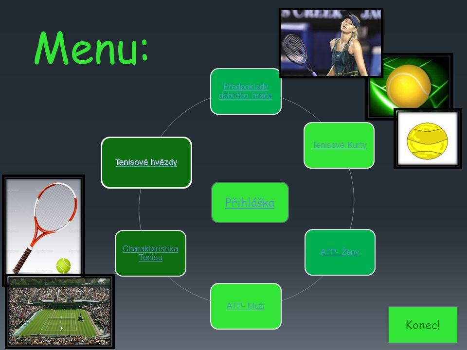 Menu: Předpoklady dobrého hráče Tenisové KurtyATP- ŽenyATP- Muži Charakteristika Tenisu Tenisové hvězdy Konec! Přihláška