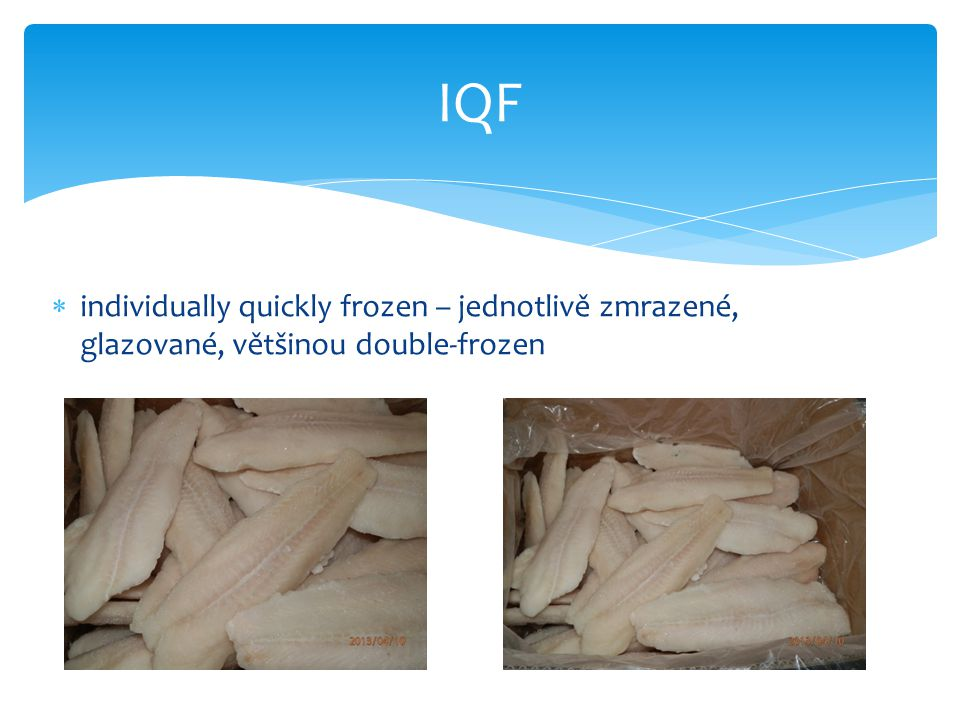 IQF  individually quickly frozen – jednotlivě zmrazené, glazované, většinou double-frozen