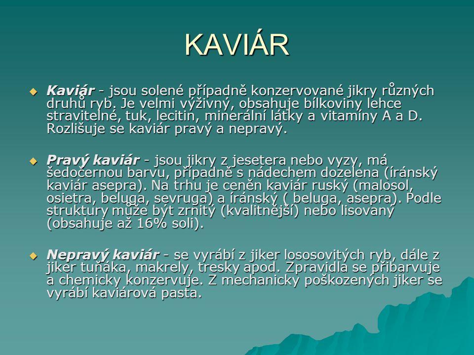 KAVIÁR  Kaviár - jsou solené případně konzervované jikry různých druhů ryb.