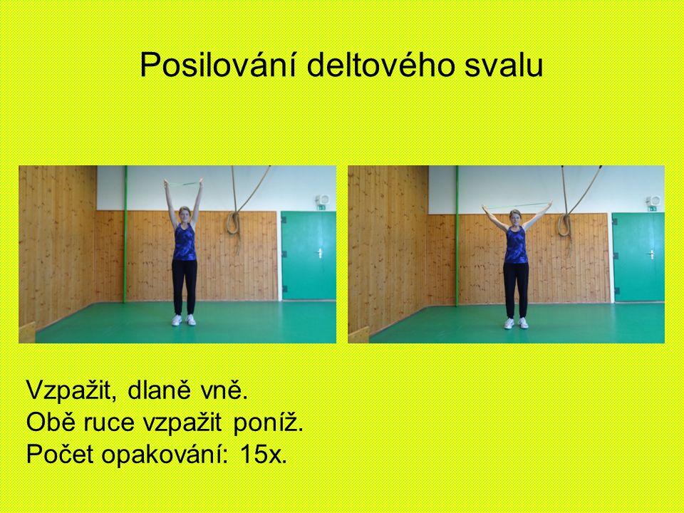 Posilování deltového svalu Vzpažit, dlaně vně. Obě ruce vzpažit poníž. Počet opakování: 15x.
