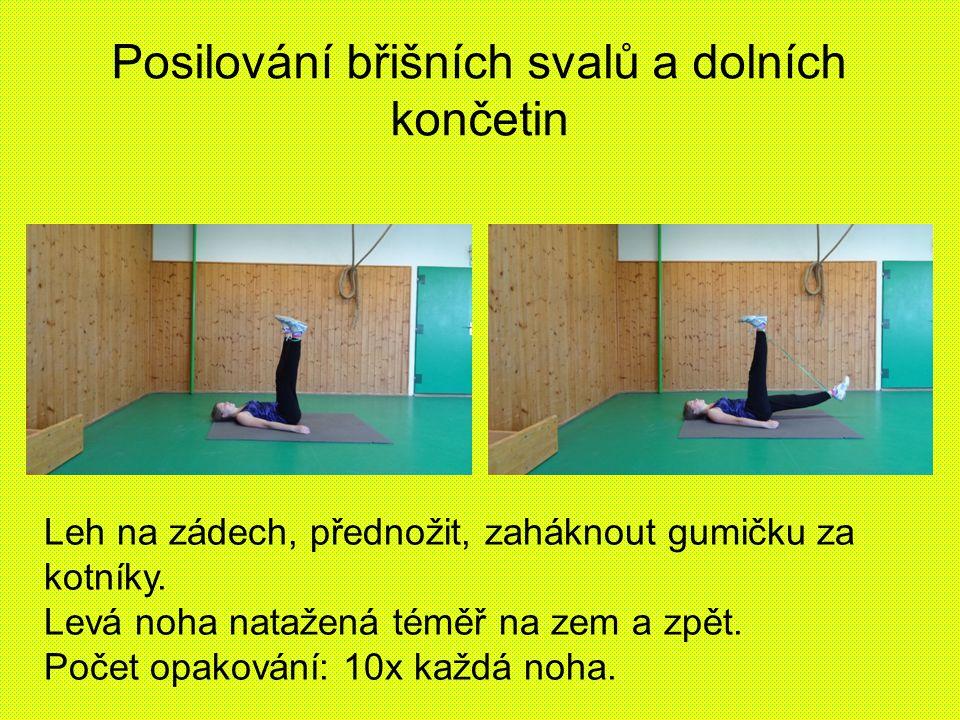 Posilování břišních svalů a dolních končetin Leh na zádech, přednožit, zaháknout gumičku za kotníky.