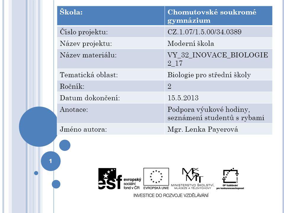 1 Škola:Chomutovské soukromé gymnázium Číslo projektu:CZ.1.07/1.5.00/34.0389 Název projektu:Moderní škola Název materiálu:VY_32_INOVACE_BIOLOGIE 2_17