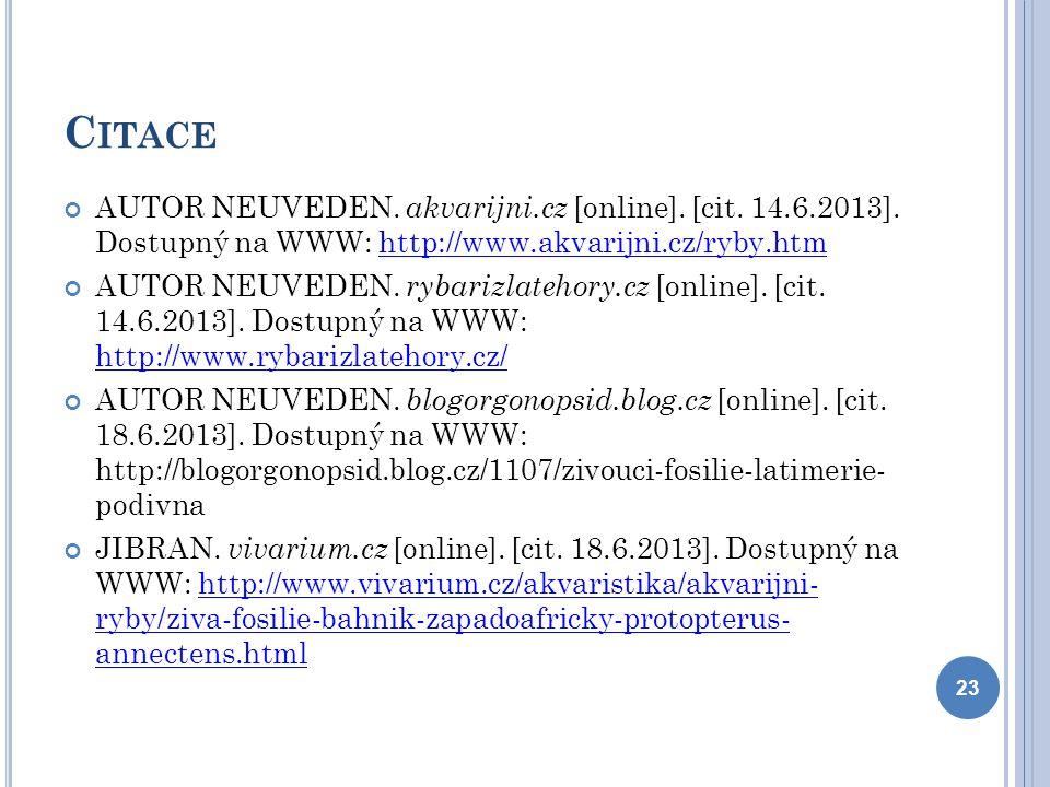 C ITACE AUTOR NEUVEDEN. akvarijni.cz [online]. [cit. 14.6.2013]. Dostupný na WWW: http://www.akvarijni.cz/ryby.htmhttp://www.akvarijni.cz/ryby.htm AUT