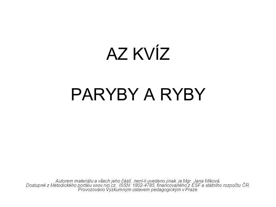 AZ KVÍZ PARYBY A RYBY Autorem materiálu a všech jeho částí, není-li uvedeno jinak, je Mgr. Jana Míková. Dostupné z Metodického portálu www.rvp.cz, ISS