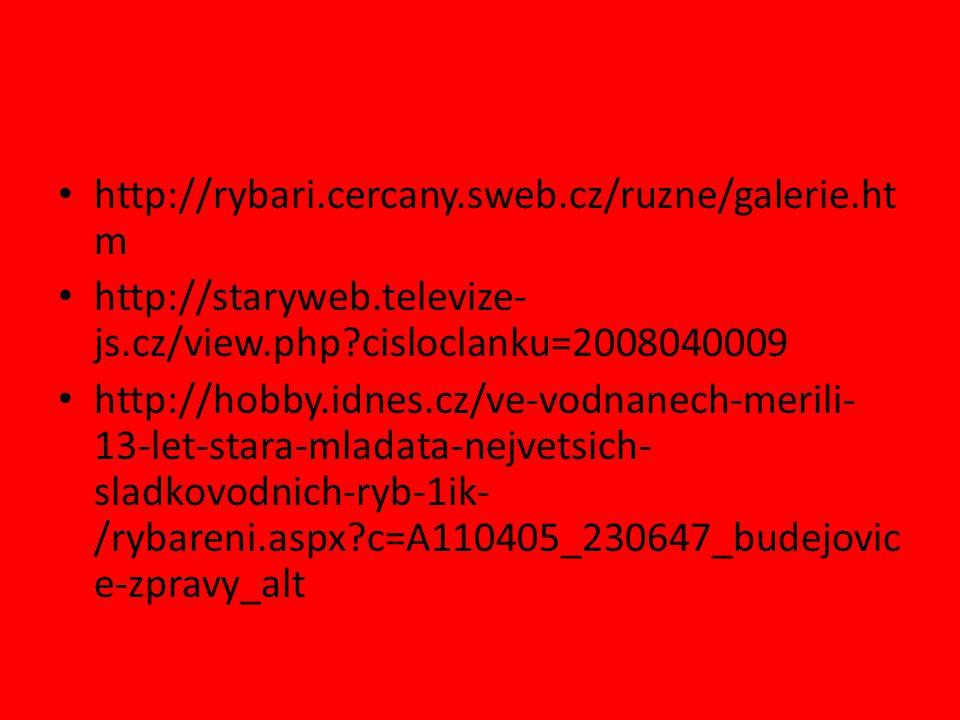 http://rybari.cercany.sweb.cz/ruzne/galerie.ht m http://staryweb.televize- js.cz/view.php?cisloclanku=2008040009 http://hobby.idnes.cz/ve-vodnanech-me