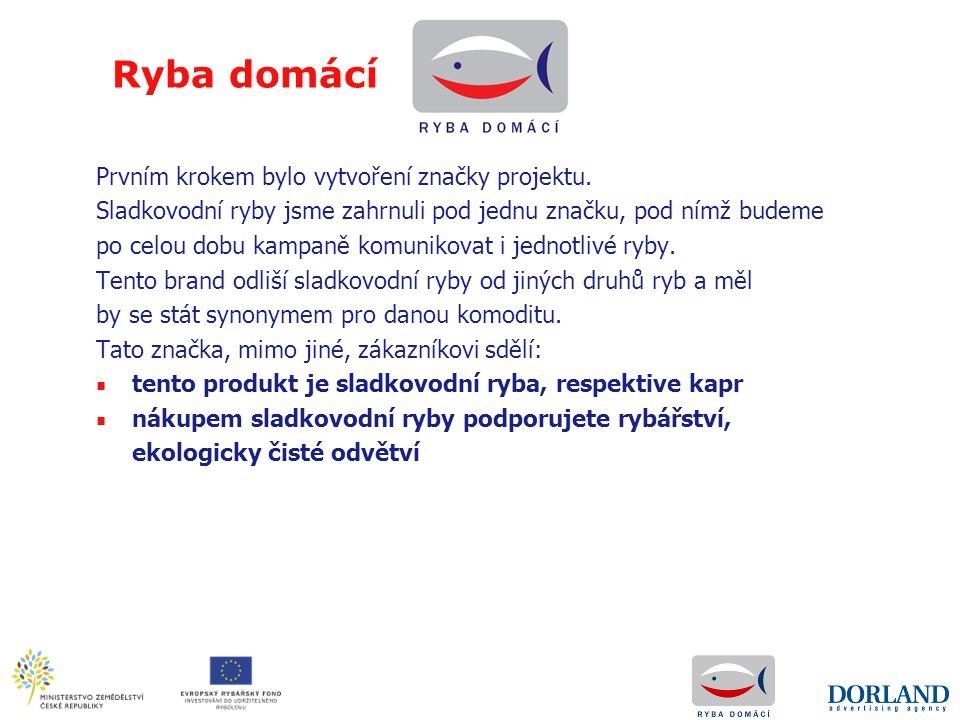 Ryba domácí ■ V souvislosti s legislativou, kdy je omezeno používání zeměpisného označení v propagaci a vzhledem k jednotnému evropskému trhu, je hlavním identifikačním prvkem slovo RYBA, přívlastek domácí slouží jako vyvolání potřeby u konečného spotřebitele, že RYBA DOMÁCÍ je něco, co je potřeba mít doma, tzv.