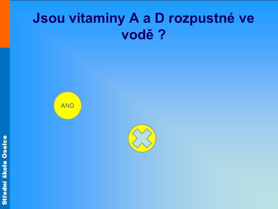 Střední škola Oselce Jsou vitaminy A a D rozpustné ve vodě ? ANO NE