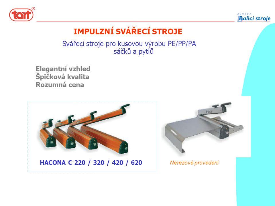 Svářecí stroje pro kusovou výrobu PE/PP/PA sáčků a pytlů HACONA C 220 / 320 / 420 / 620 IMPULZNÍ SVÁŘECÍ STROJE Nerezové provedení