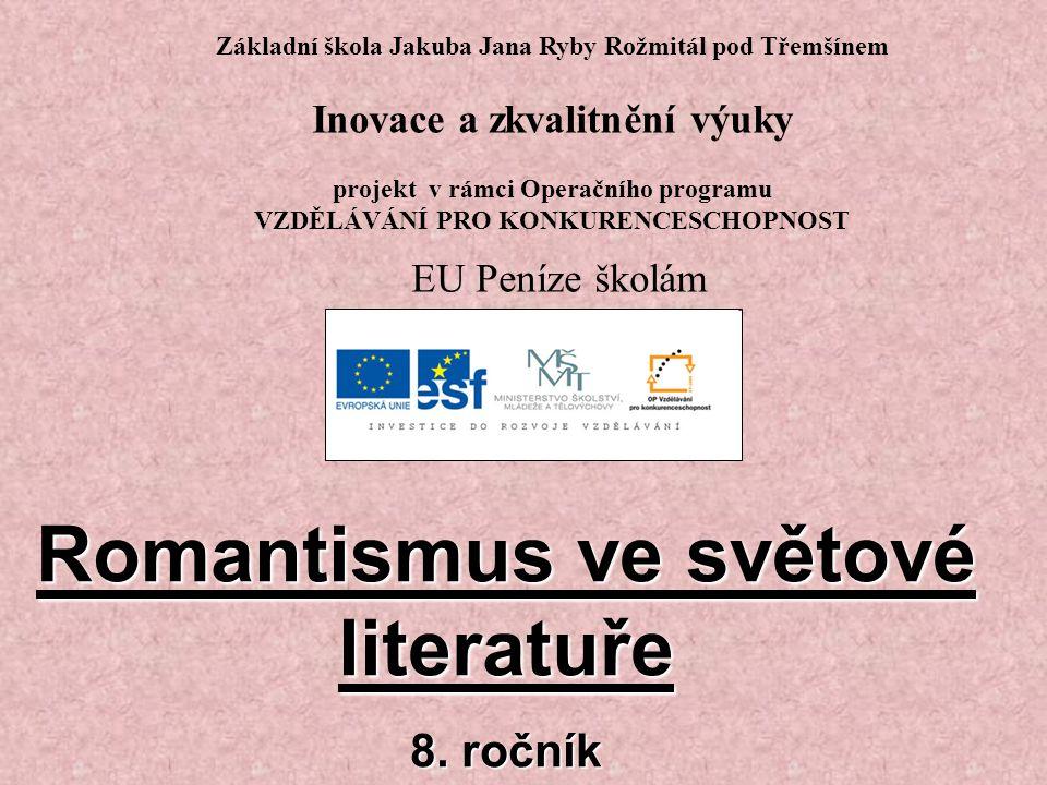 Název: Romantismus ve světové literatuře Anotace: Celkový výklad období se zaměřením na literaturu, hlavní spisovatele (zejména v Evropě) a jejich tvorbu Vypracovala : Mgr.