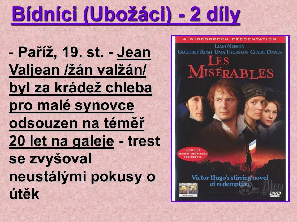 Bídníci (Ubožáci) - 2 díly - Paříž, 19. st. - Jean Valjean /žán valžán/ byl za krádež chleba pro malé synovce odsouzen na téměř 20 let na galeje - tre