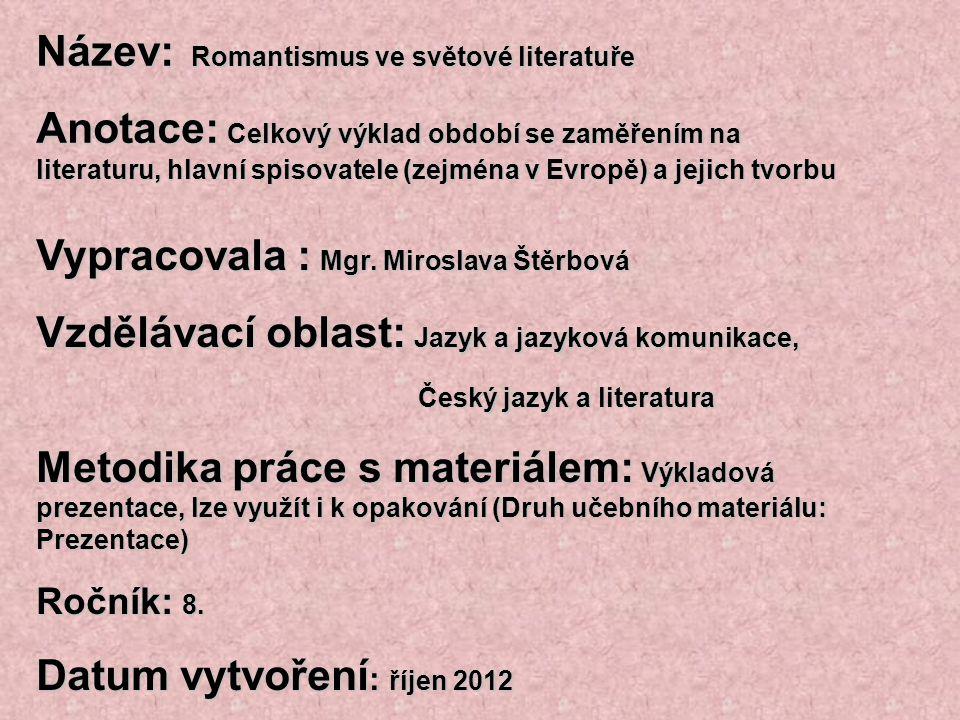 Název: Romantismus ve světové literatuře Anotace: Celkový výklad období se zaměřením na literaturu, hlavní spisovatele (zejména v Evropě) a jejich tvo