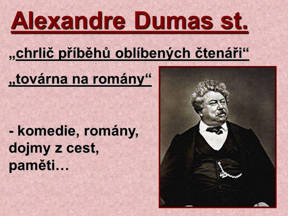 """Alexandre Dumas st. """"chrlič příběhů oblíbených čtenáři"""" """"továrna na romány"""" - komedie, romány, dojmy z cest, paměti…"""
