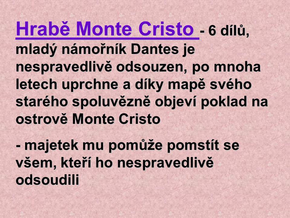 Hrabě Monte Cristo - 6 dílů, mladý námořník Dantes je nespravedlivě odsouzen, po mnoha letech uprchne a díky mapě svého starého spoluvězně objeví pokl