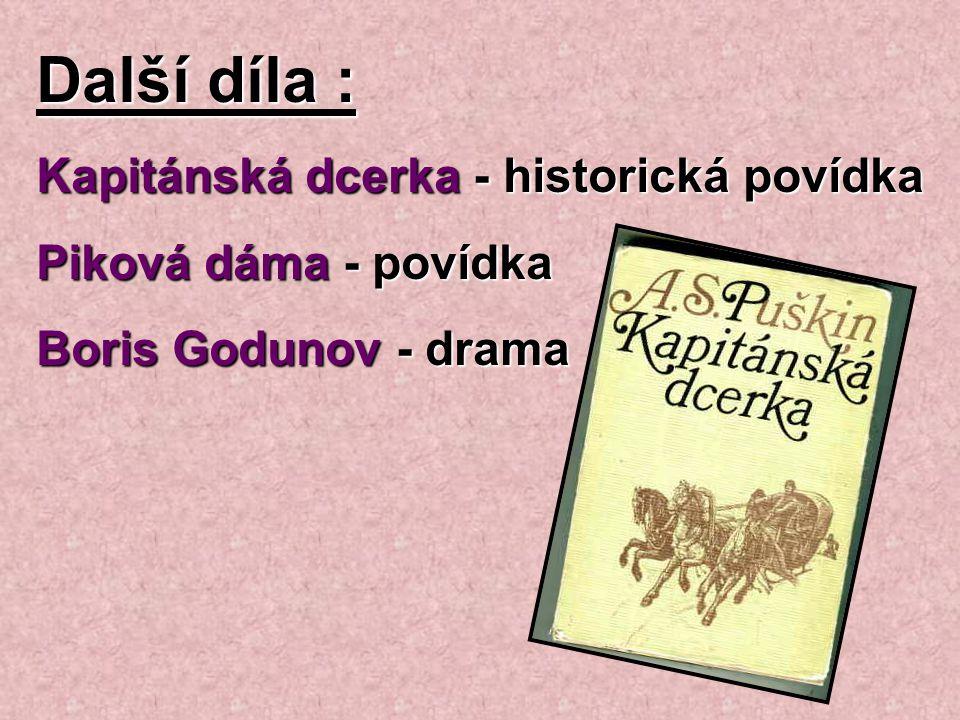 Další díla : Kapitánská dcerka - historická povídka Piková dáma - povídka Boris Godunov - drama