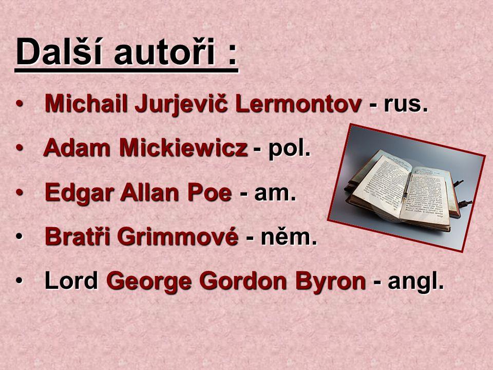 Další autoři : Michail Jurjevič Lermontov - rus. Michail Jurjevič Lermontov - rus. Adam Mickiewicz - pol. Adam Mickiewicz - pol. Edgar Allan Poe - am.