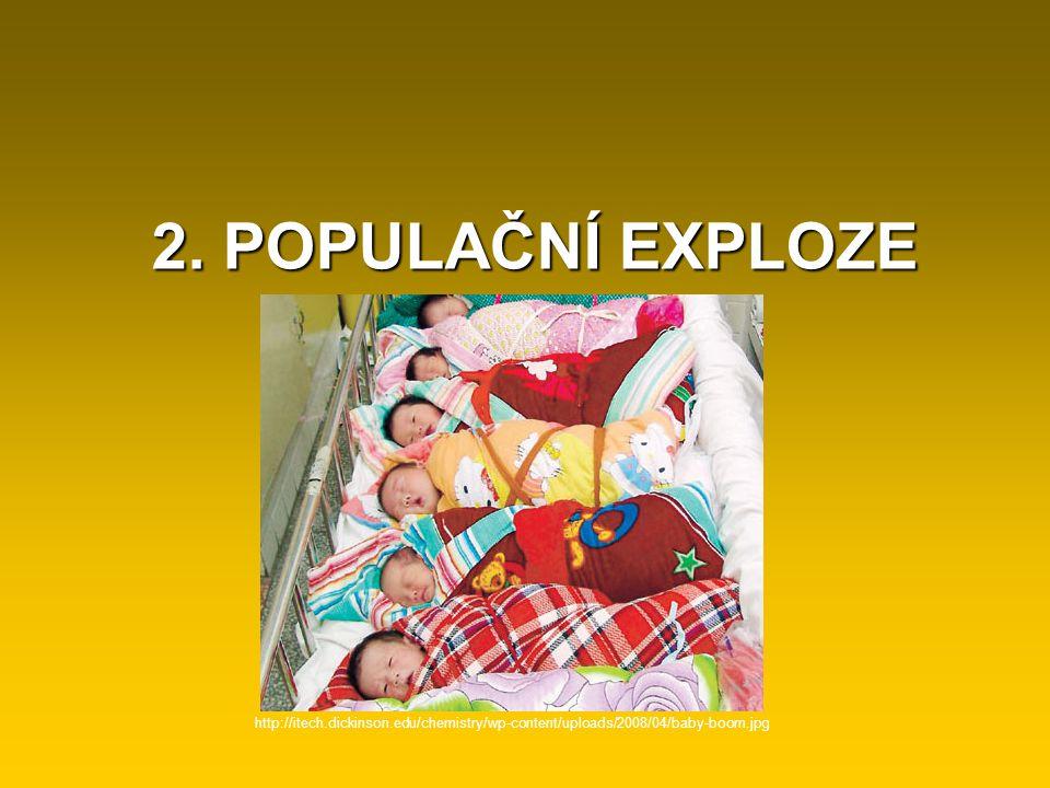 2. POPULAČNÍ EXPLOZE http://itech.dickinson.edu/chemistry/wp-content/uploads/2008/04/baby-boom.jpg
