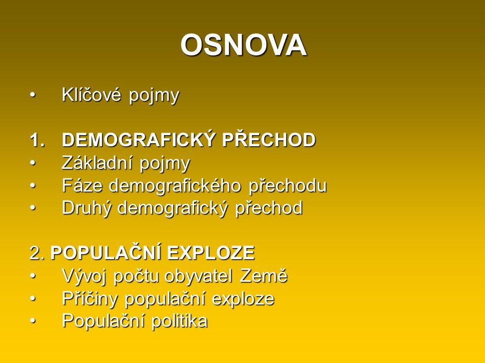 OSNOVA Klíčové pojmyKlíčové pojmy 1.DEMOGRAFICKÝ PŘECHOD Základní pojmyZákladní pojmy Fáze demografického přechoduFáze demografického přechodu Druhý d