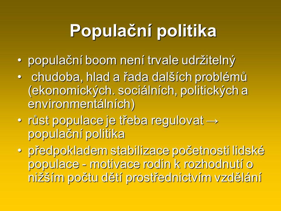 Populační politika populační boom není trvale udržitelnýpopulační boom není trvale udržitelný chudoba, hlad a řada dalších problémů (ekonomických. soc