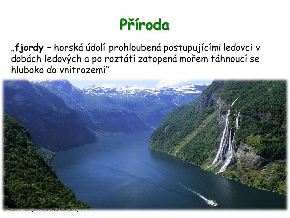 """Příroda """"fjordy – horská údolí prohloubená postupujícími ledovci v dobách ledových a po roztátí zatopená mořem táhnoucí se hluboko do vnitrozemí"""" http"""
